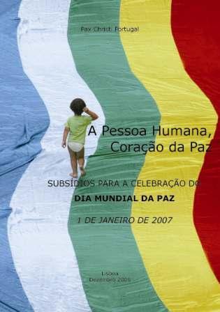 A Pessoa Humana, Coração da Paz. Subsídios para a Celebração do Dia Mundial da Paz. 1 de Janeiro de 2007